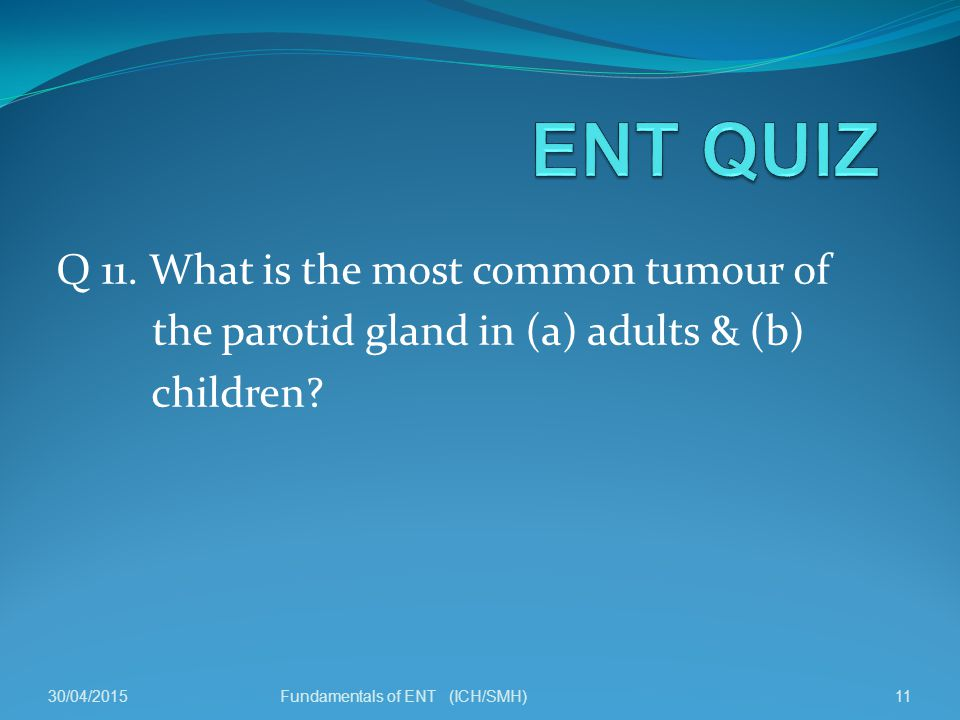 Q 11. What is the most common tumour of the parotid gland in (a) adults & (b) children.