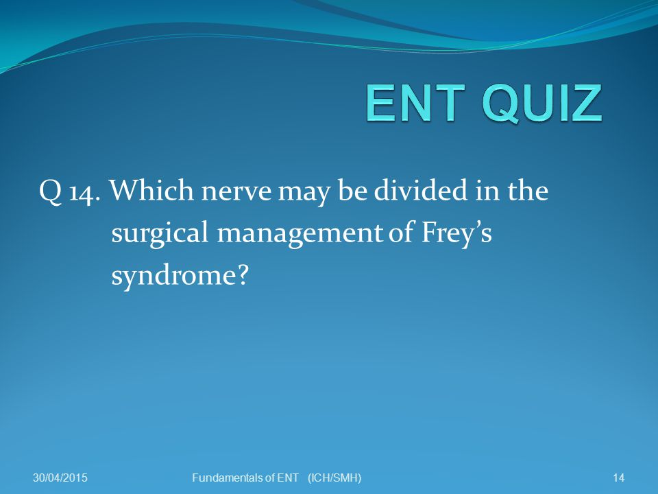 Q 14. Which nerve may be divided in the surgical management of Frey's syndrome.