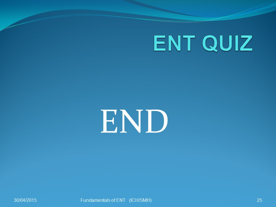 END 30/04/201525Fundamentals of ENT (ICH/SMH)