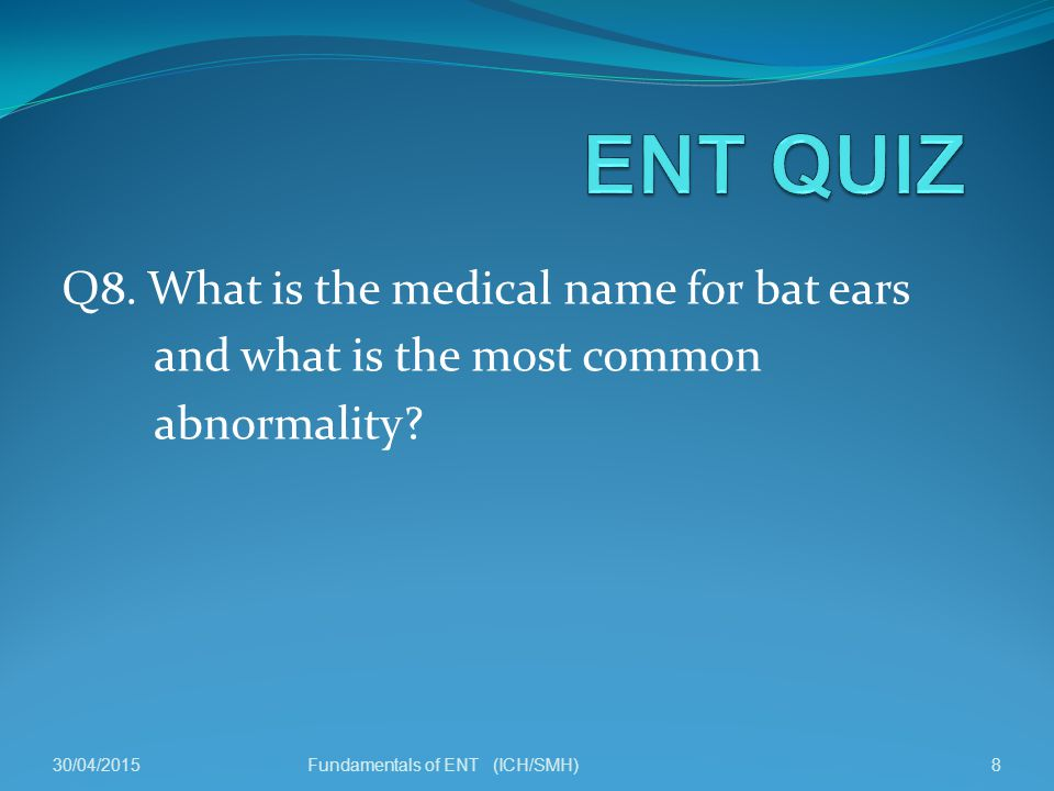 Q8. What is the medical name for bat ears and what is the most common abnormality.