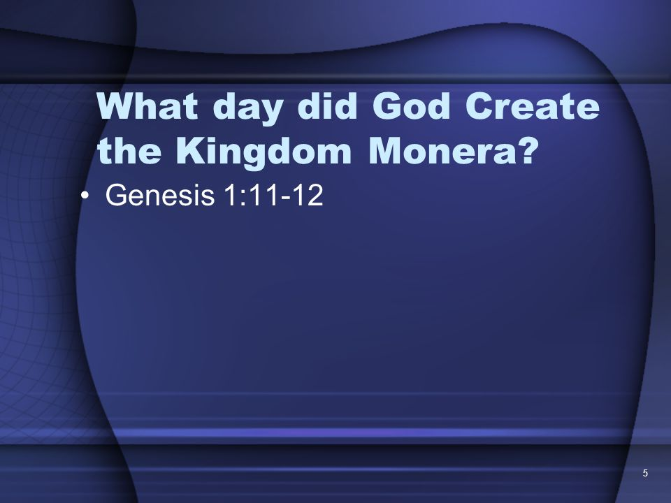 What day did God Create the Kingdom Monera Genesis 1:11-12 5