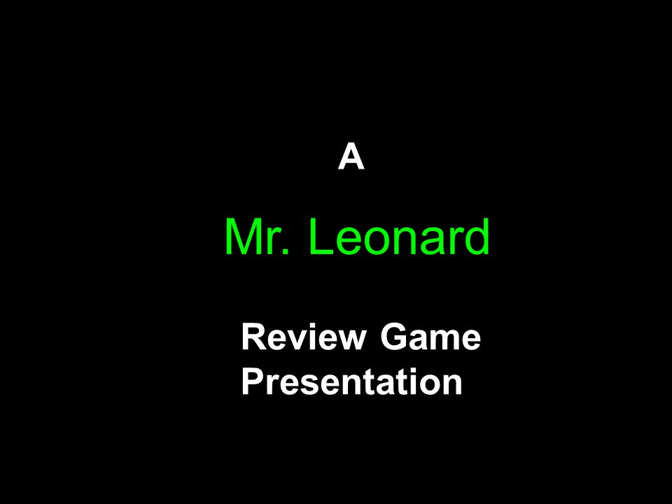 © Mark E. Damon - All Rights Reserved A Review Game Presentation Mr. Leonard