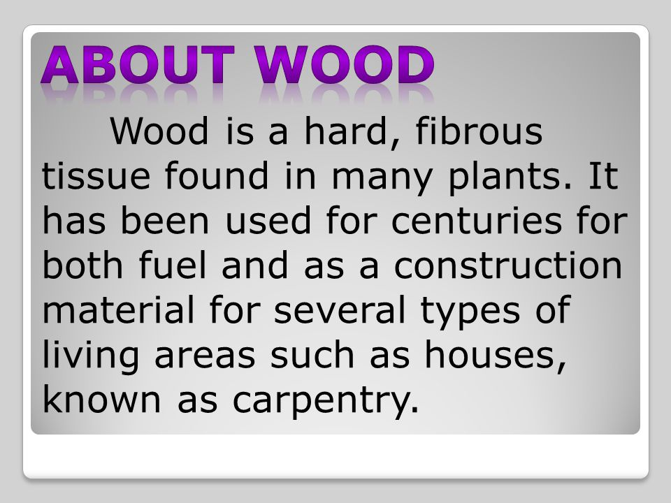 Wood is a hard, fibrous tissue found in many plants.