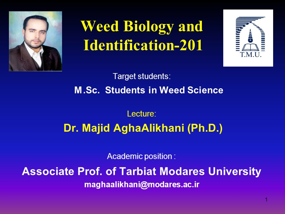 Weed Biology and Identification-201 Target students: M.Sc. Students in Weed Science Lecture: Dr. Majid AghaAlikhani (Ph.D.) Academic position : Associ