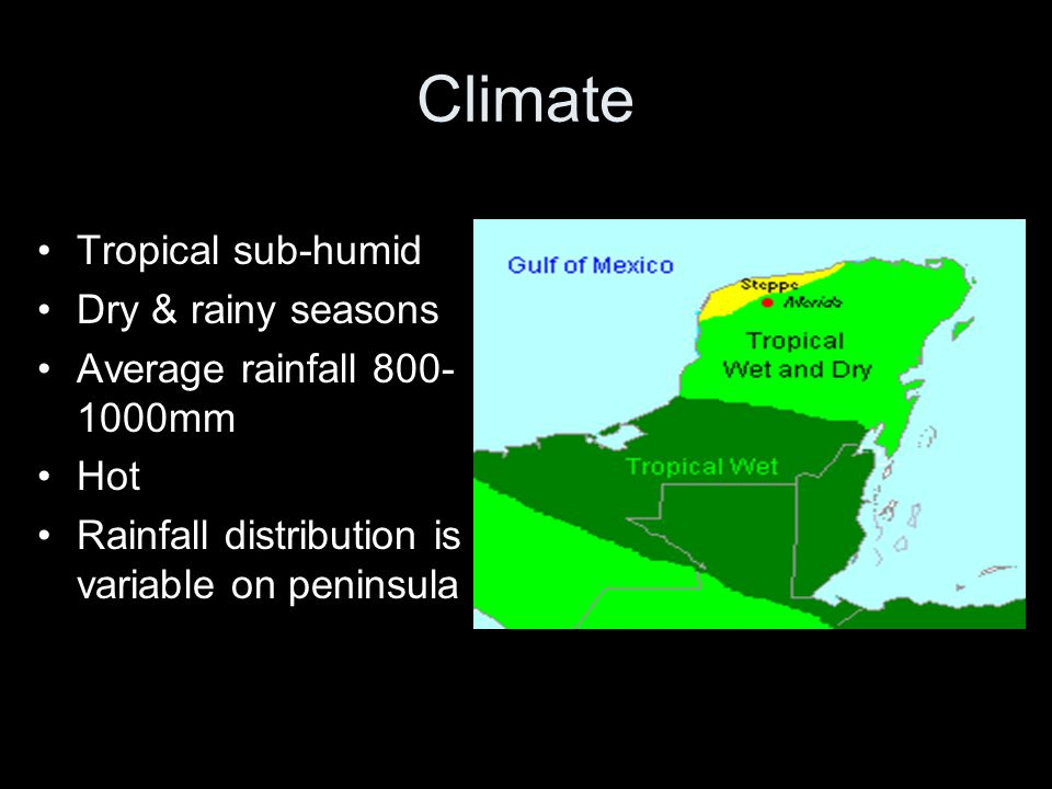 Climate Tropical sub-humid Dry & rainy seasons Average rainfall 800- 1000mm Hot Rainfall distribution is variable on peninsula