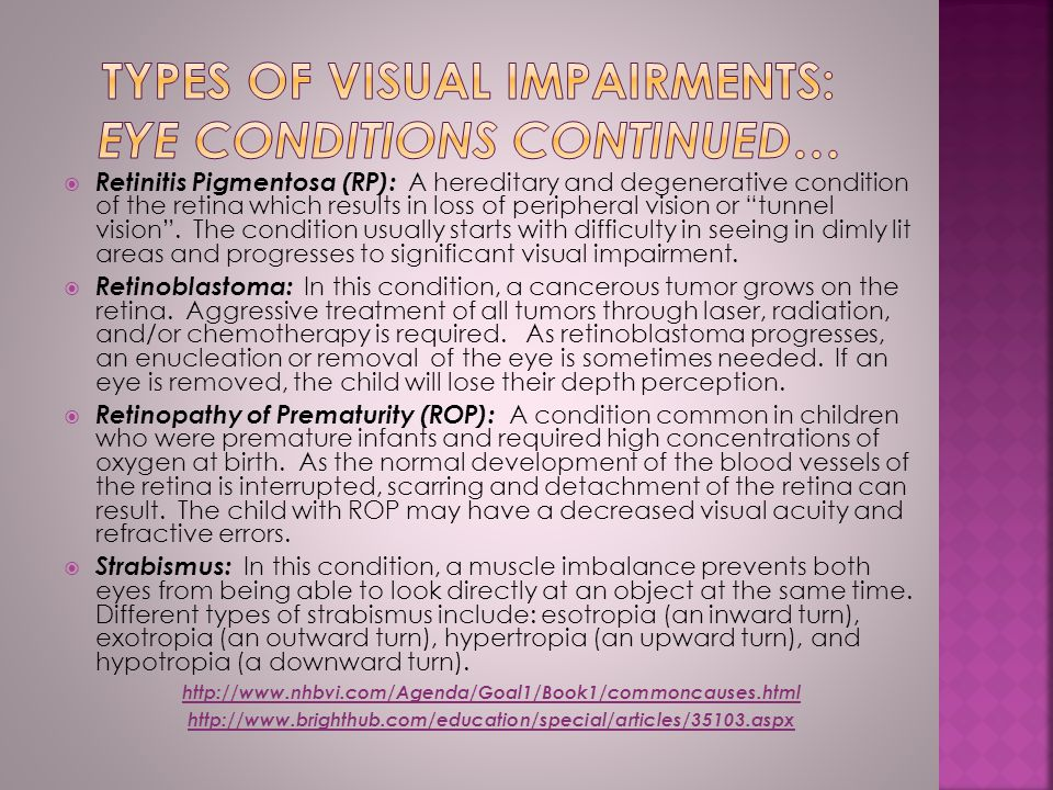  Retinitis Pigmentosa (RP): A hereditary and degenerative condition of the retina which results in loss of peripheral vision or tunnel vision .
