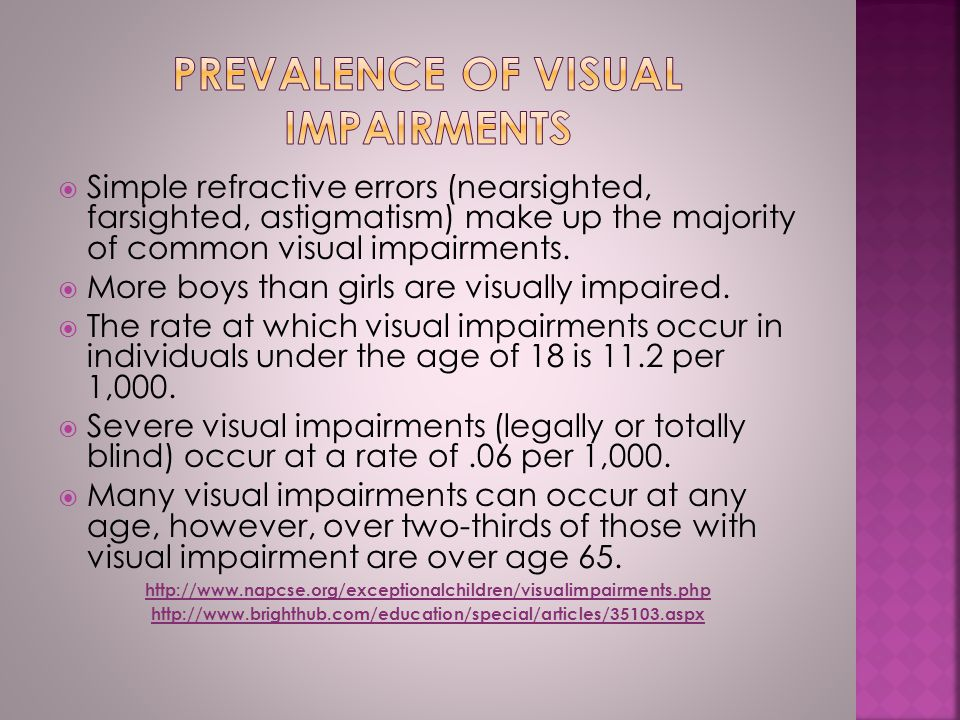  Simple refractive errors (nearsighted, farsighted, astigmatism) make up the majority of common visual impairments.