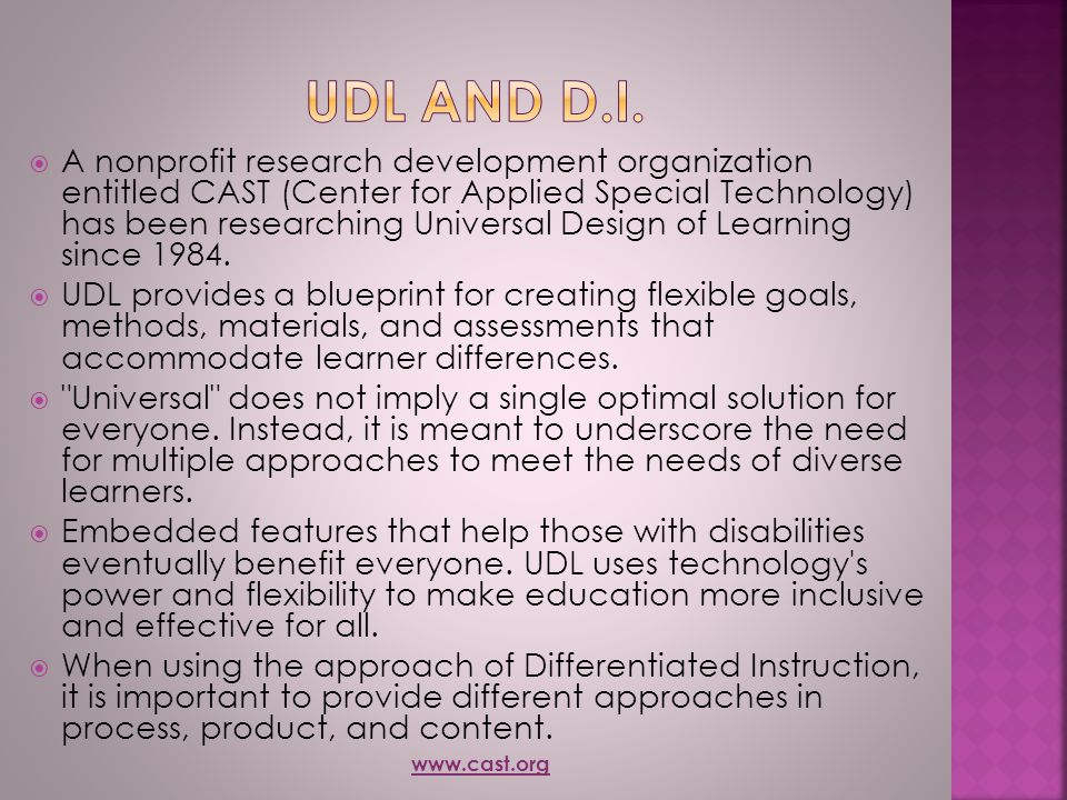  A nonprofit research development organization entitled CAST (Center for Applied Special Technology) has been researching Universal Design of Learnin