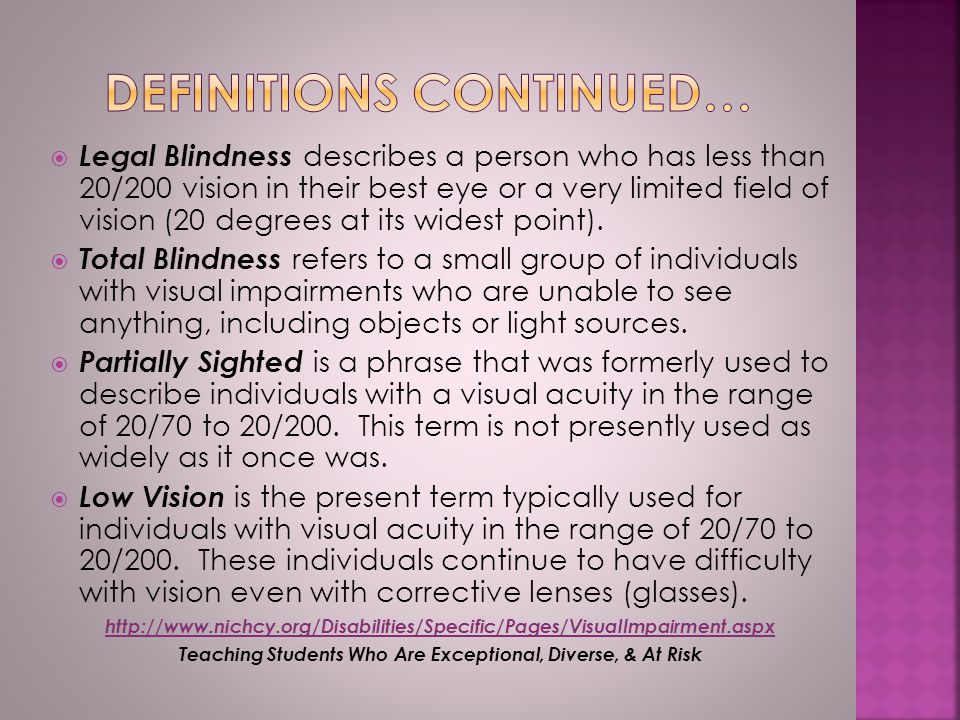  Legal Blindness describes a person who has less than 20/200 vision in their best eye or a very limited field of vision (20 degrees at its widest poi