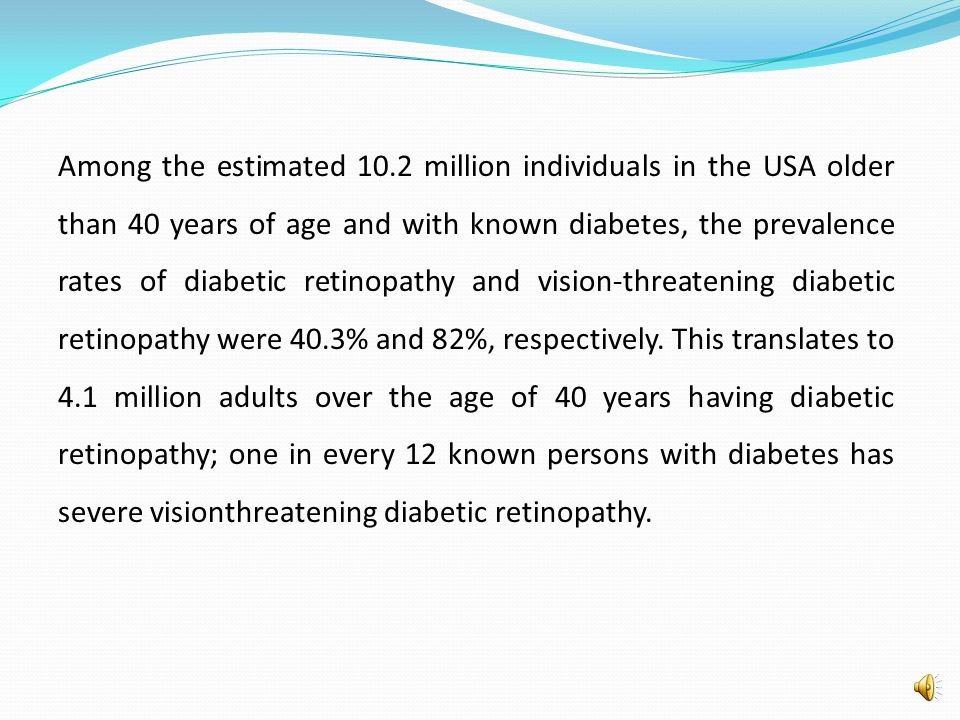 EPIDEMIOLOGY OF DIABETES AND DIABETIC RETINOPATHY The Centers for Disease Control estimate that 18.2 million American have diabetes and 5.2 million do