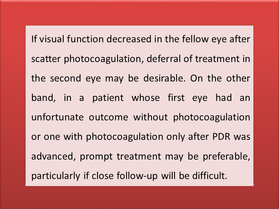 A policy of continued observation would be expected to spare only a minority of eyes from the risks of treatment, while increasing the risk that rapid