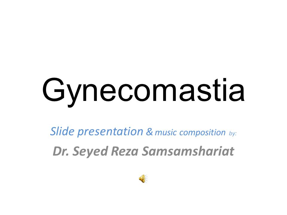 Gynecomastia Slide presentation & music composition by: Dr. Seyed Reza Samsamshariat