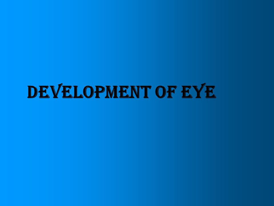 Eyes are derived from four sources Neuroectoderm of fore brain retina, posterior layers of iris, optic nerve Surface ectoderm of head Lens& corneal epithelium Mesoderm between above layers Fibrous & vascular coats Neural crest cells choroid, sclera & corneal endothelium