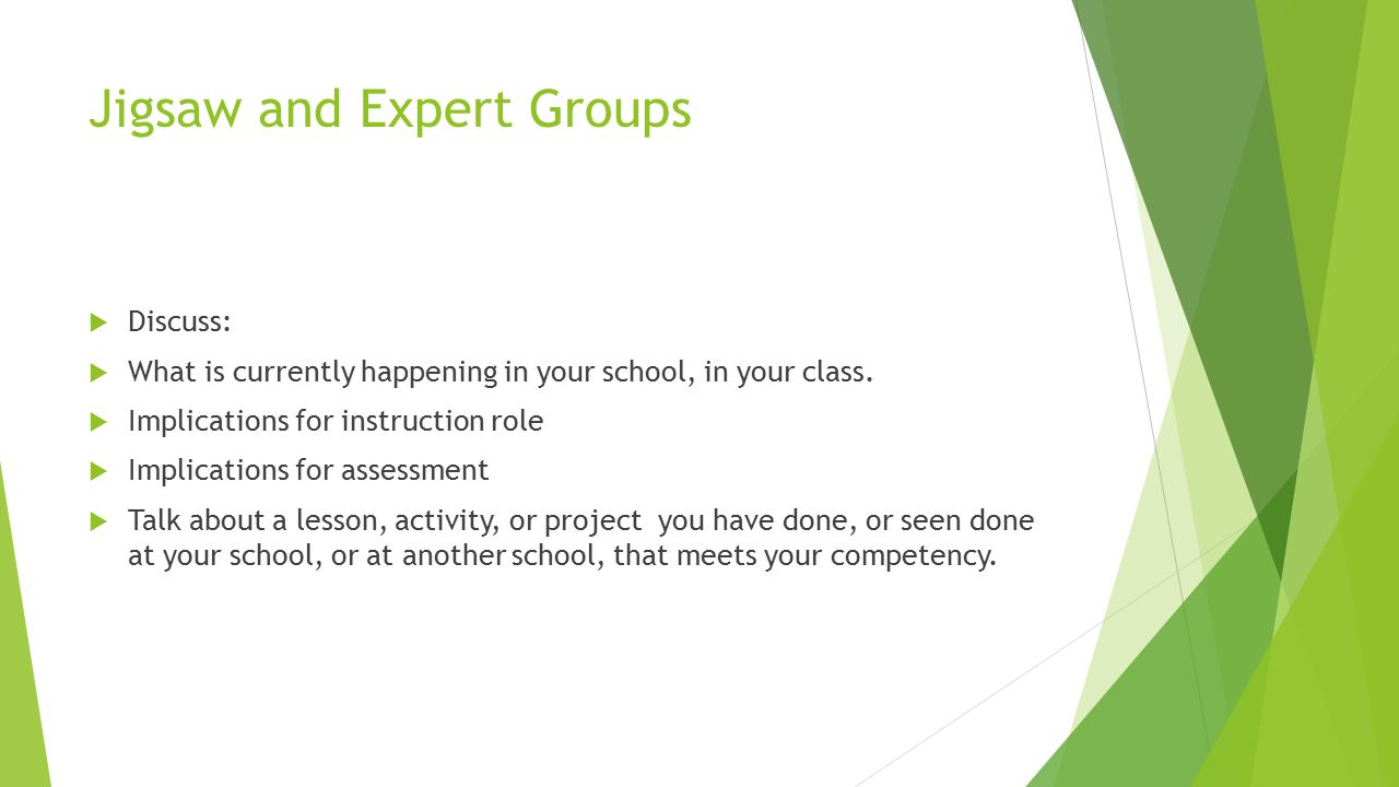 Jigsaw and Expert Groups  Discuss:  What is currently happening in your school, in your class.