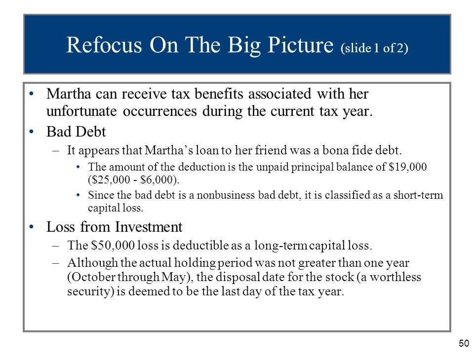50 Refocus On The Big Picture (slide 1 of 2) Martha can receive tax benefits associated with her unfortunate occurrences during the current tax year.