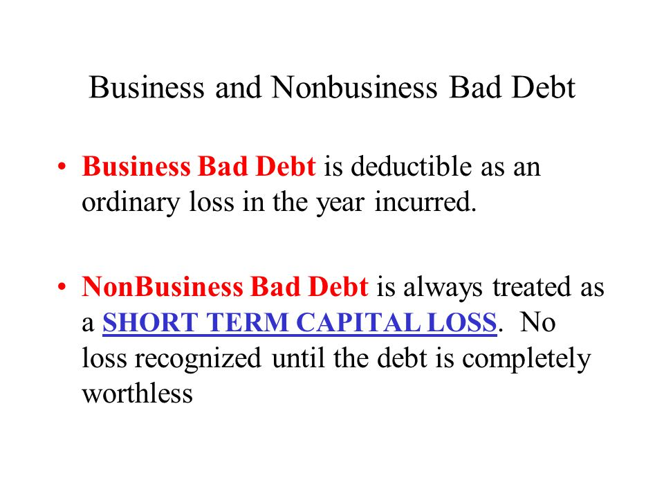 Worthless Securities Capital loss is allowed for securities (stocks, bonds) that become completely worthless during the year.