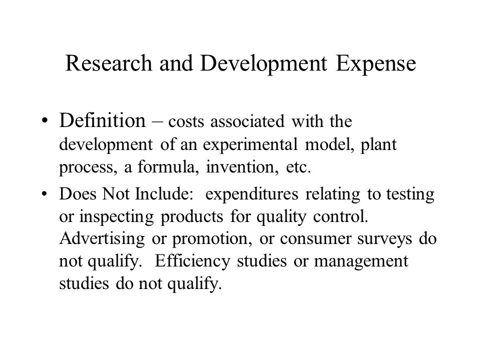 R & D (con't) Expense Method – election can be made to expense all R&D expenditures in the current year and all subsequent years.