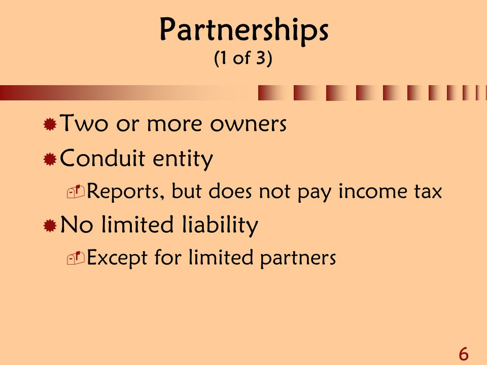 7 Partnerships (2 of 3)  Tax advantages  Losses offset other income (with limitations)  Income retains its character  Income/gain increases basis