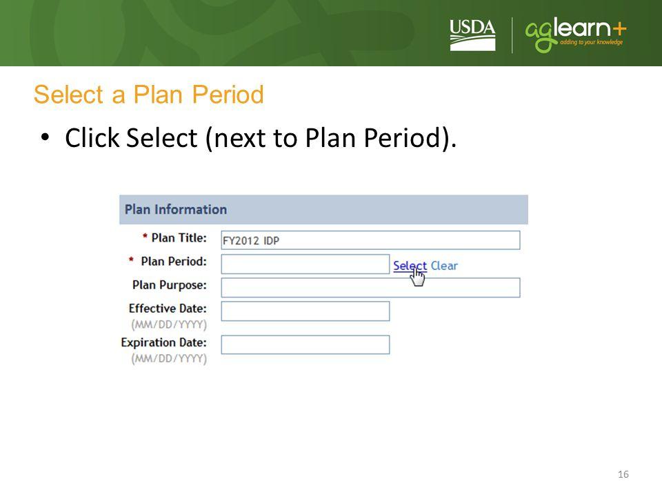 16 Select a Plan Period Click Select (next to Plan Period).