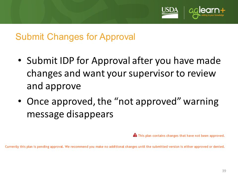 """39 Submit Changes for Approval Submit IDP for Approval after you have made changes and want your supervisor to review and approve Once approved, the """""""