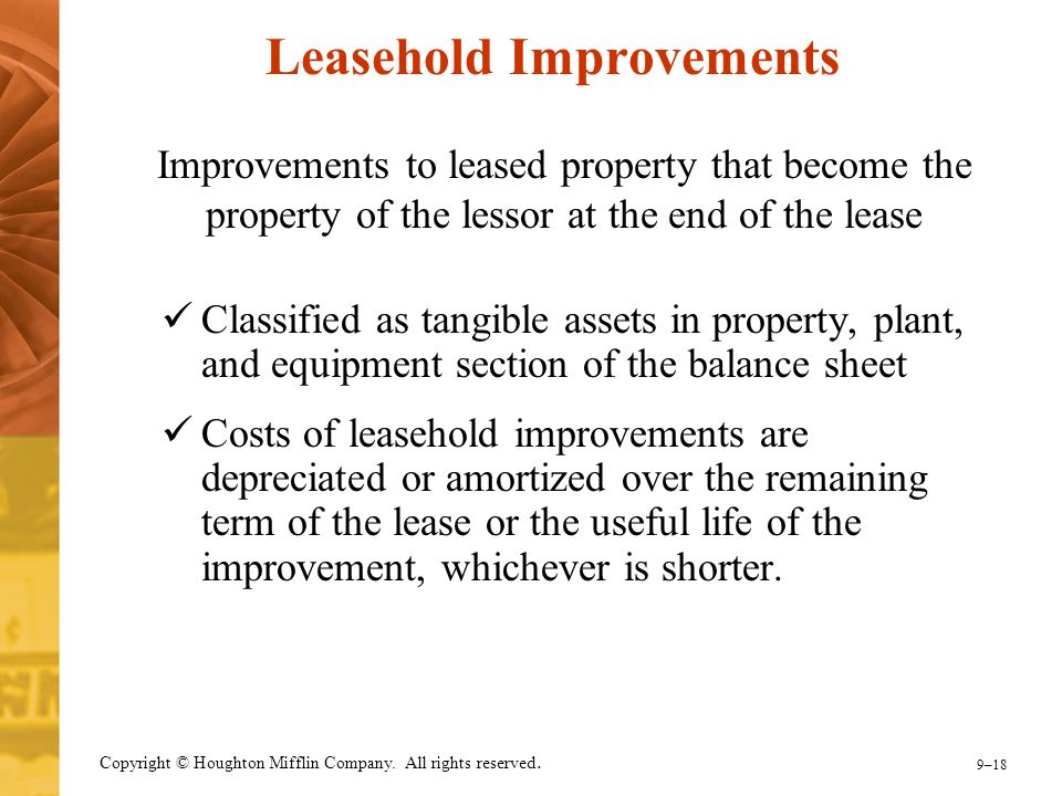 9–18 Copyright © Houghton Mifflin Company. All rights reserved. Leasehold Improvements Improvements to leased property that become the property of the