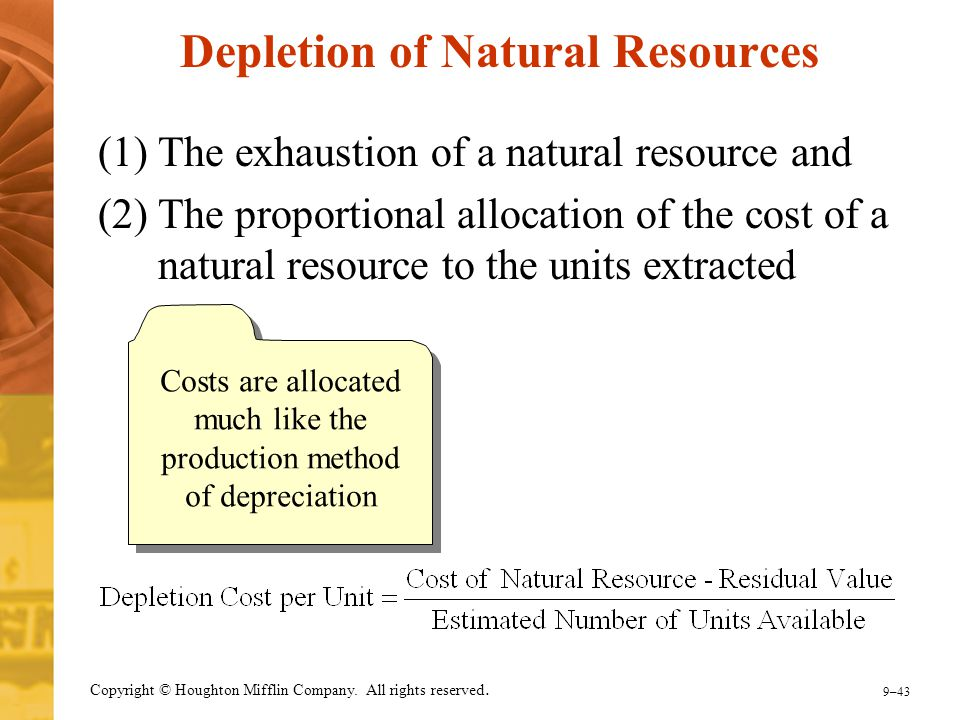 9–43 Copyright © Houghton Mifflin Company. All rights reserved. Depletion of Natural Resources (1)The exhaustion of a natural resource and (2) The pro