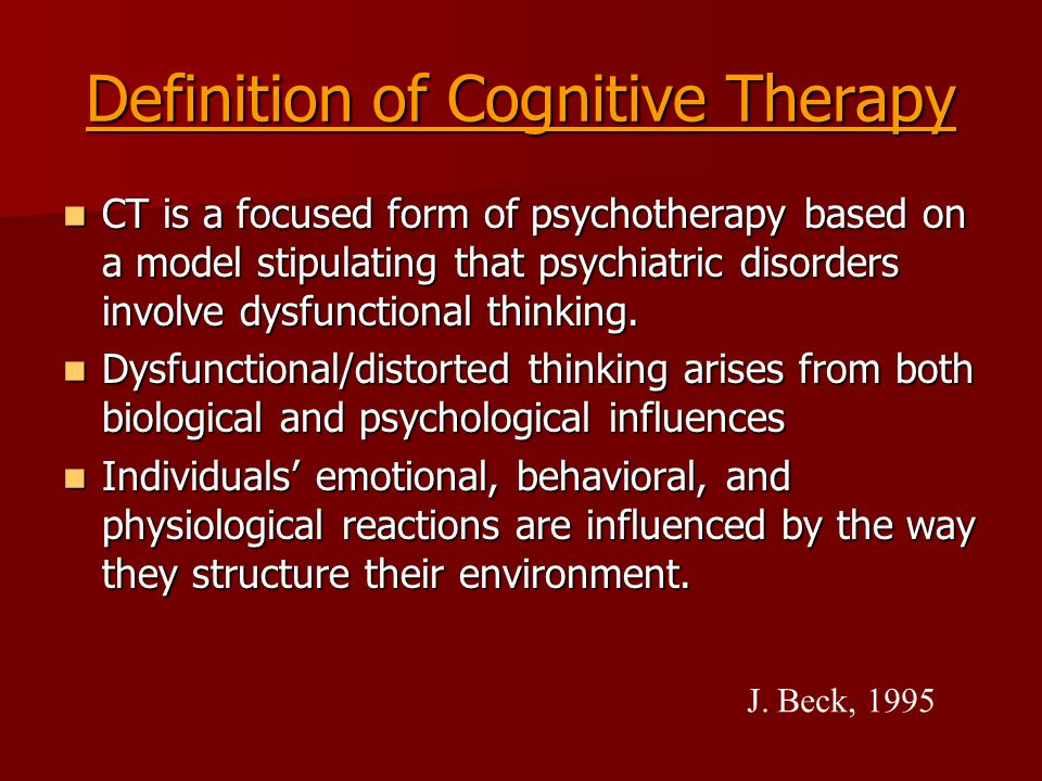 Types of Cognitive Distortions –Emotional reasoning Feelings are facts –Anticipating negative outcomes The worst will happen –All-or-nothing thinking All good or all bad –Mind-reading Knowing what others are thinking –Personalization Excess responsibility –Mental filter Ignoring the positive
