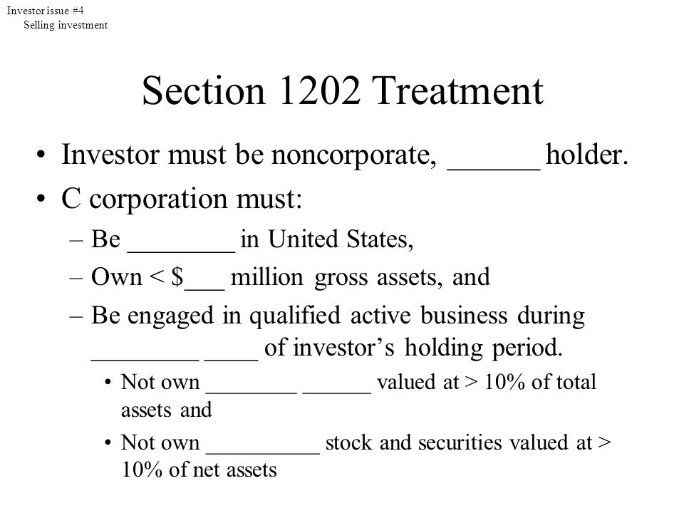 Section 1202 Treatment Investor must be noncorporate, ______ holder.