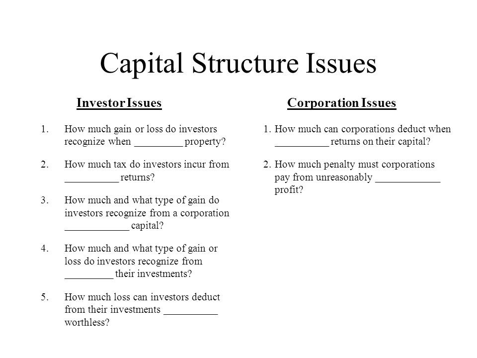 Capital Structure Issues 1.How much gain or loss do investors recognize when _________ property.