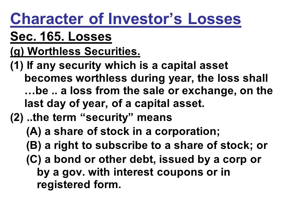 Character of Investor's Losses Sec. 165. Losses (g) Worthless Securities.
