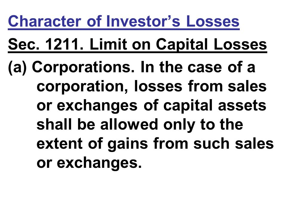 Character of Investor's Losses Sec. 1211. Limit on Capital Losses (a) Corporations.