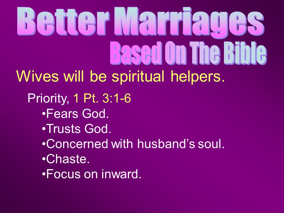 Priority, 1 Pt. 3:1-6 Fears God. Trusts God. Concerned with husband's soul.