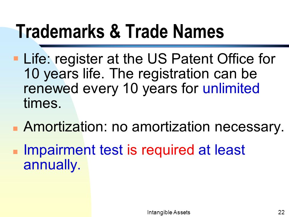 Intangible Assets21 4. Trademarks & Trade Names n A word, a phrase, or a symbol that distinguishes a product or an enterprise from another (i.e., comp