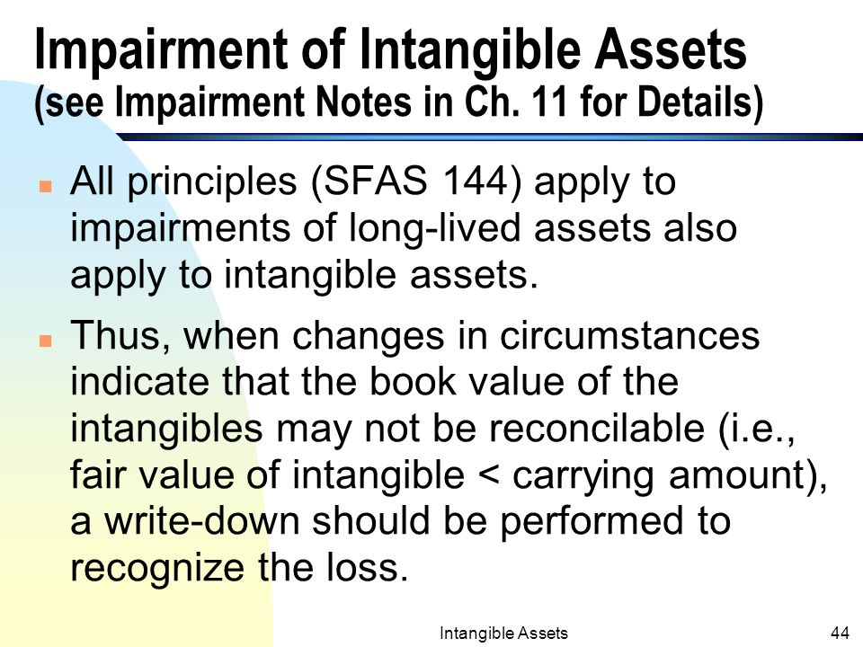 Intangible Assets43 Negative Goodwill n Negative Goodwill: Cannot be recognized.