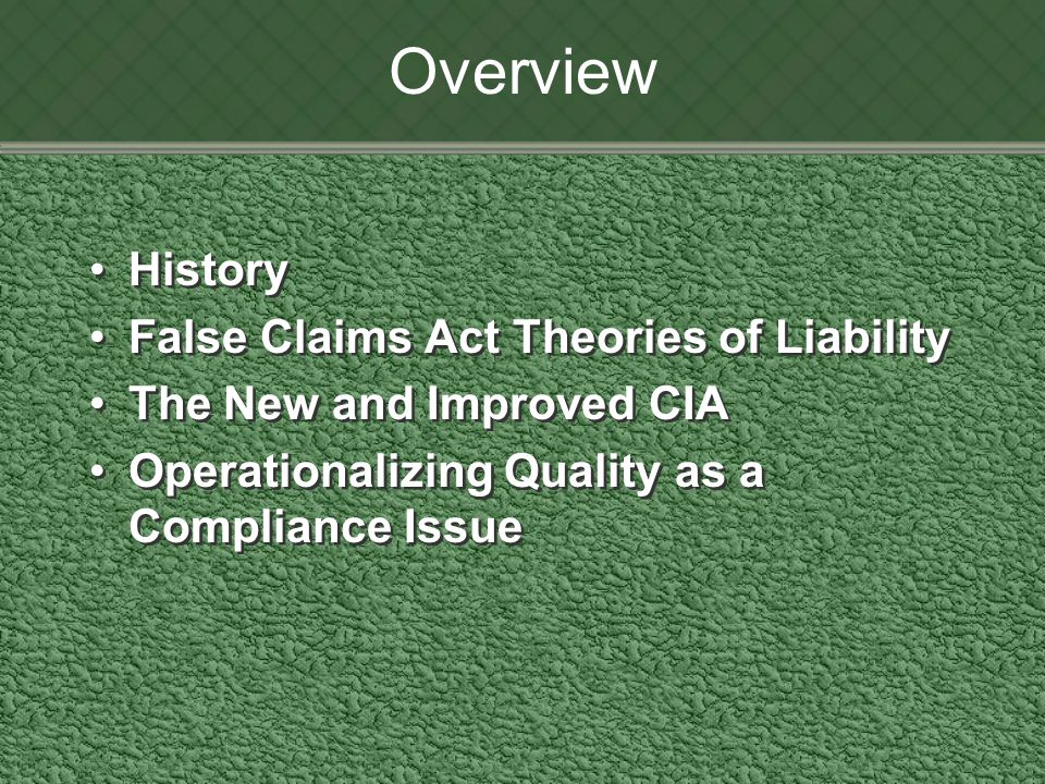 Overview History False Claims Act Theories of Liability The New and Improved CIA Operationalizing Quality as a Compliance Issue History False Claims Act Theories of Liability The New and Improved CIA Operationalizing Quality as a Compliance Issue