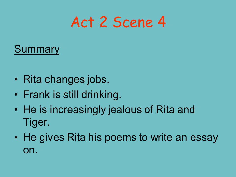 Act 2 Scene 6 Summary Time has passed.Frank calls Rita/Susan to remind her about the exam.
