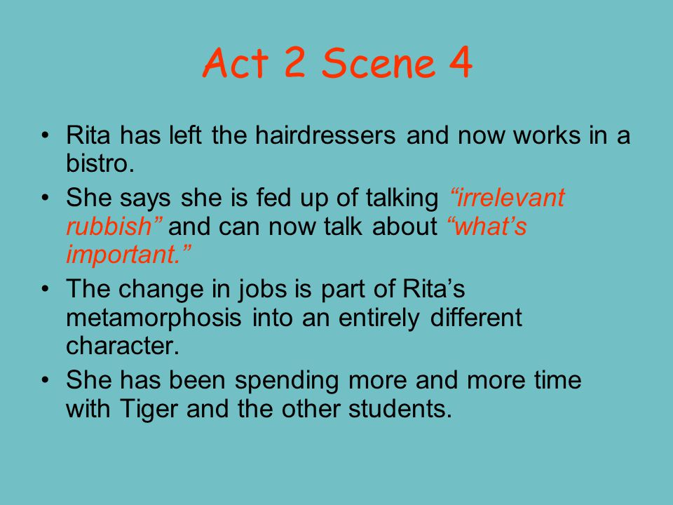 Act 2 Scene 4 Rita has left the hairdressers and now works in a bistro.