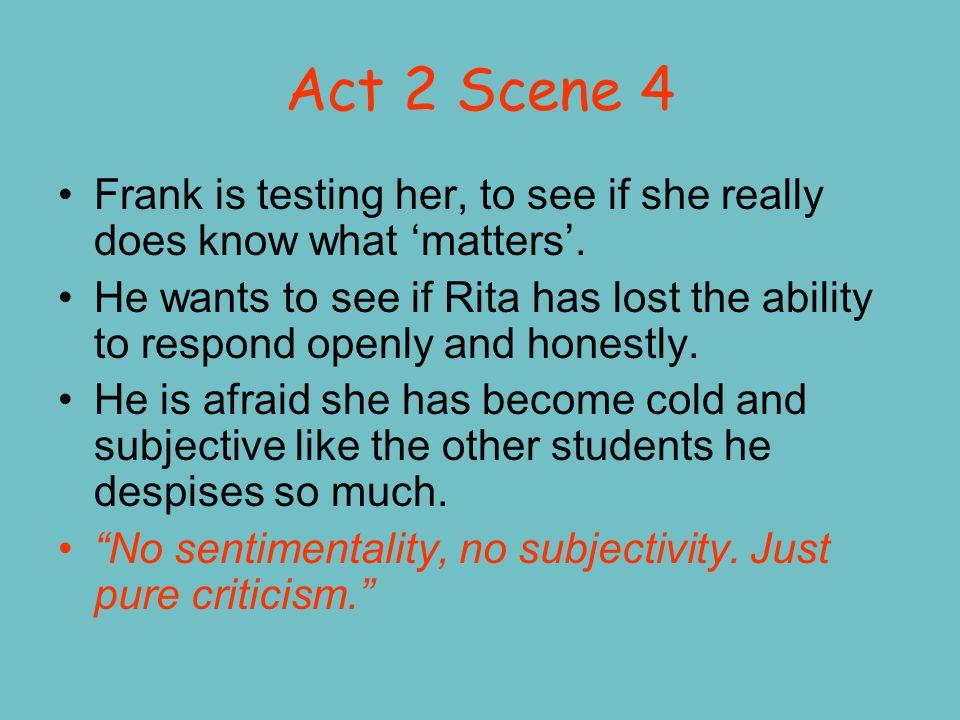 Act 2 Scene 5 Summary Rita is full of praise for Frank's poetry.