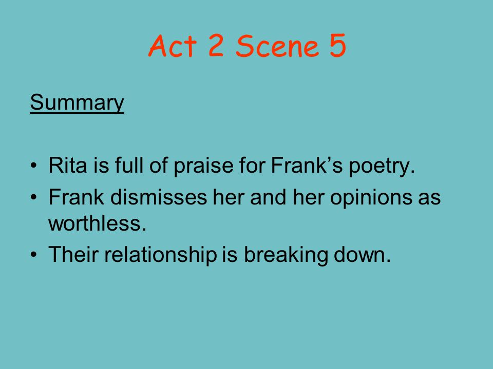 Act 2 Scene 5 Summary Rita is full of praise for Frank's poetry.