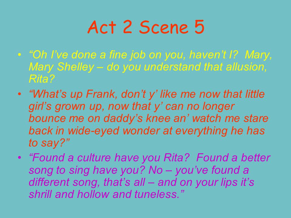 Act 2 Scene 5 Rita describes Frank's poems as brilliant , witty , profound and full of style .
