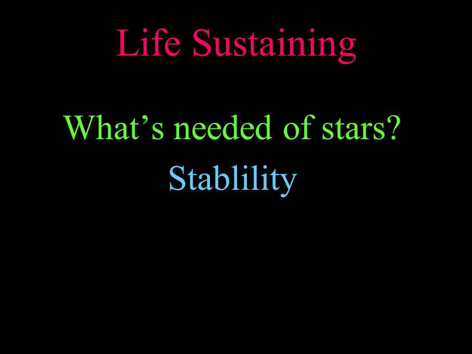 Life Sustaining What's needed of stars? Stablility