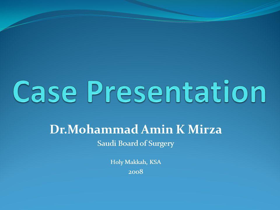Dr.Mohammad Amin K Mirza Saudi Board of Surgery Holy Makkah, KSA 2008