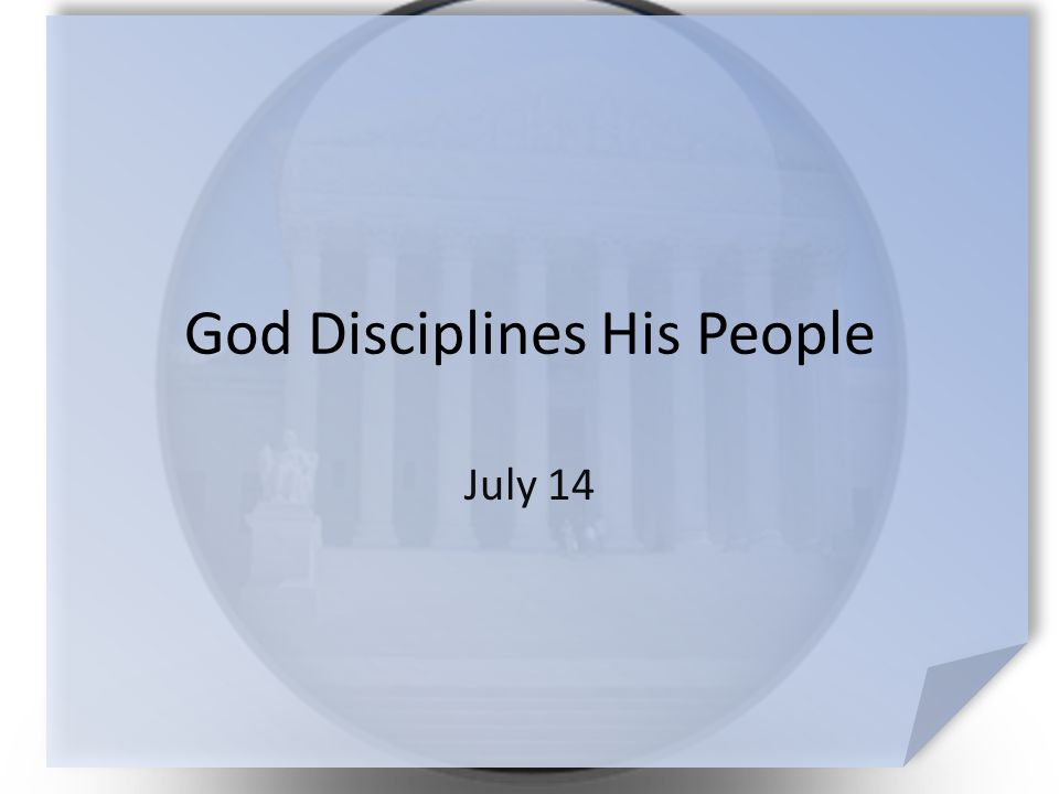 God Disciplines His People July 14