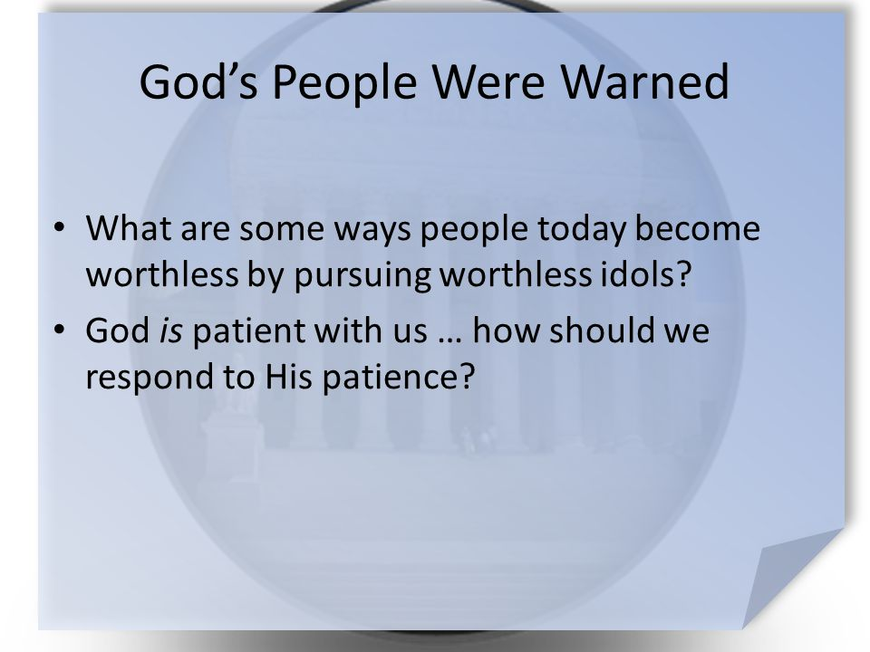 God's People Were Warned What are some ways people today become worthless by pursuing worthless idols.