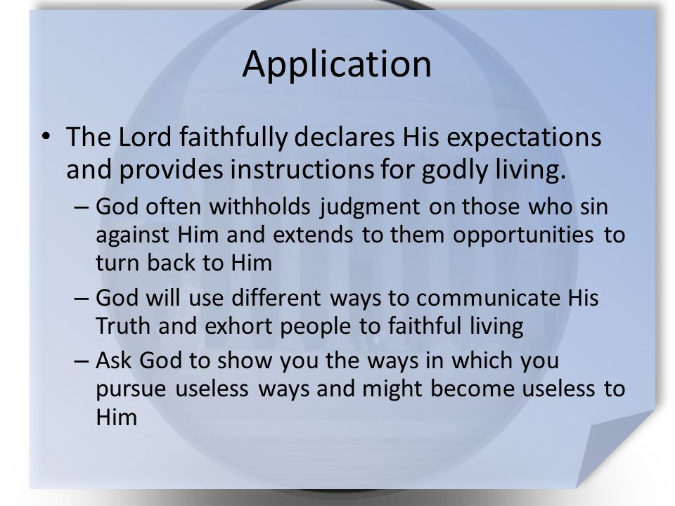 Application The Lord faithfully declares His expectations and provides instructions for godly living.