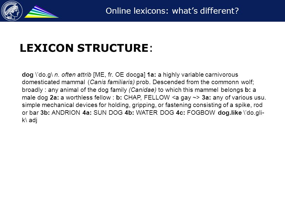 Online lexicons: what's different. LEXICON STRUCTURE: dog \'do.g\ n.