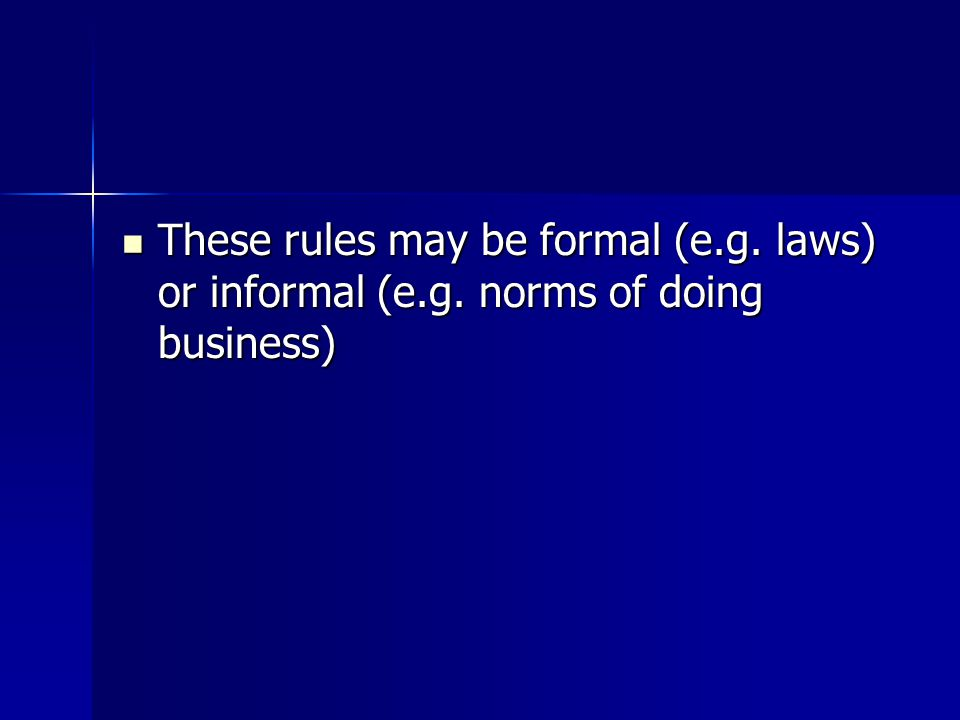 These rules may be formal (e.g. laws) or informal (e.g.
