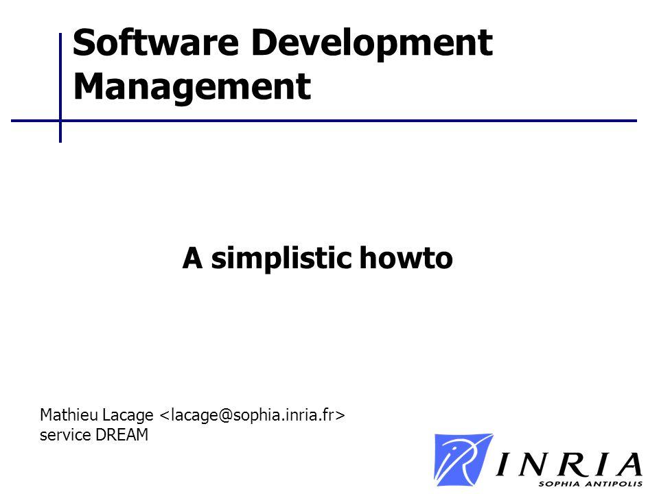 Software Development Management A simplistic howto Mathieu Lacage service DREAM