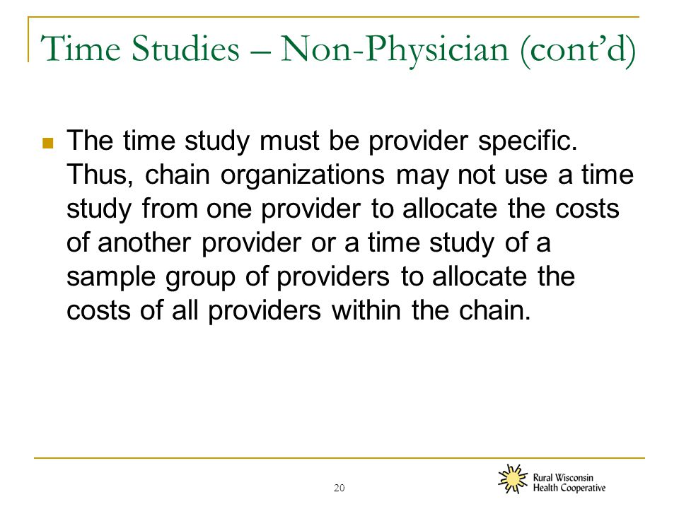 Time Studies – Non-Physician (cont'd) The time study must be provider specific.