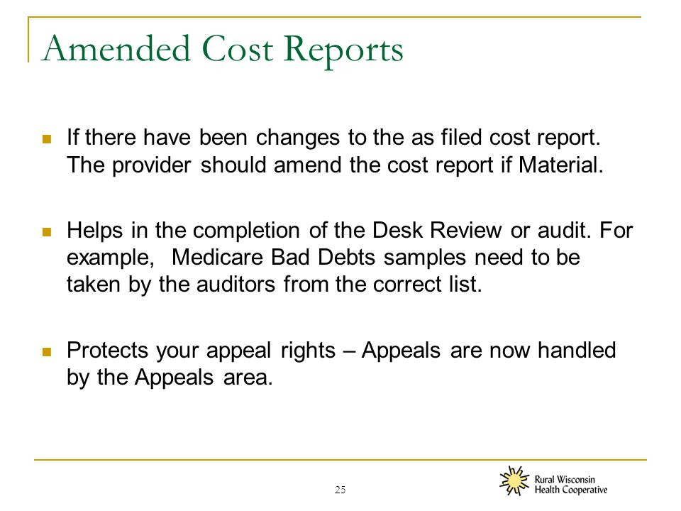 Amended Cost Reports If there have been changes to the as filed cost report.